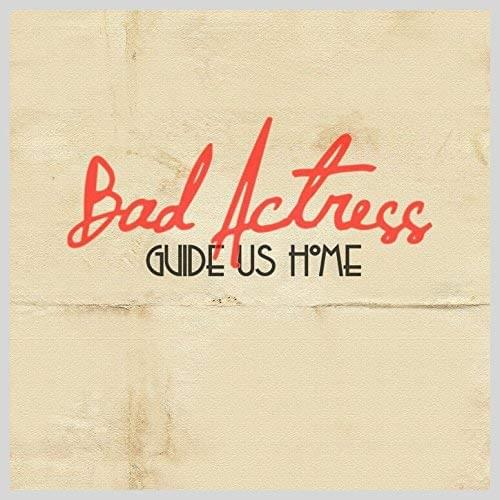 Bad actress guide us home mp3